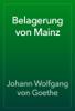 Johann Wolfgang von Goethe - Belagerung von Mainz artwork