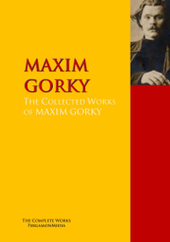 The Collected Works of MAXIM GORKY