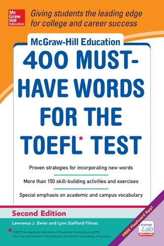 Lynn Stafford-Yilmaz & Lawrence Zwier - McGraw-Hill Education 400 Must-Have Words for the TOEFL, 2nd Edition