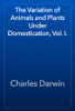 Charles Darwin - The Variation of Animals and Plants Under Domestication, Vol. I. artwork