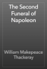William Makepeace Thackeray - The Second Funeral of Napoleon artwork