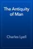 Charles Lyell - The Antiquity of Man artwork