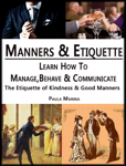 Manners and Etiquette : Learn how to Manage, Behave and Communicate.