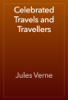 Jules Verne - Celebrated Travels and Travellers artwork