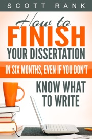 How To Finish Your Dissertation In Six Months Even If You Don T Know What To Write