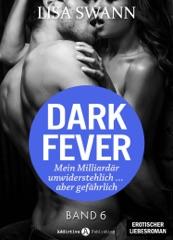 Dark Fever. Mein Milliardär – unwiderstehlich ... aber gefährlich 6