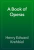 Henry Edward Krehbiel - A Book of Operas artwork