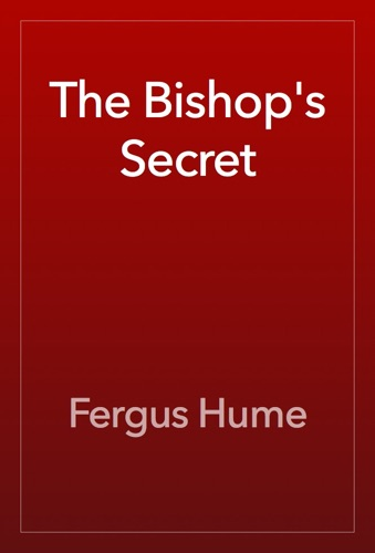 Fergus Hume - The Bishop's Secret