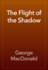 George MacDonald - The Flight of the Shadow artwork