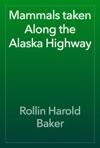 Mammals Taken Along The Alaska Highway