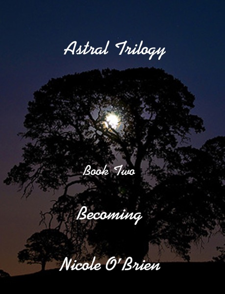 Astral Trilogy, Book Two: Becoming