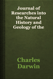 Journal of Researches into the Natural History and Geology of the Countries visited during the voyage round the world of H.M.S. Beagle book