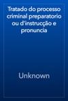 Tratado Do Processo Criminal Preparatorio Ou Dinstruco E Pronuncia
