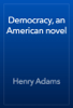 Henry Adams - Democracy, an American novel artwork