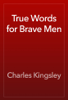 Charles Kingsley - True Words for Brave Men artwork