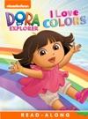 I Love Colors Dora The Explorer Enhanced Edition