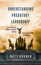 Understanding Predatory Leadership: The First Step Toward A World Free Of War, Corruption And Poverty