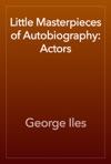 Little Masterpieces Of Autobiography Actors
