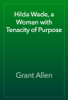 Grant Allen - Hilda Wade, a Woman with Tenacity of Purpose artwork