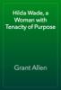 Grant Allen - Hilda Wade, a Woman with Tenacity of Purpose artwork
