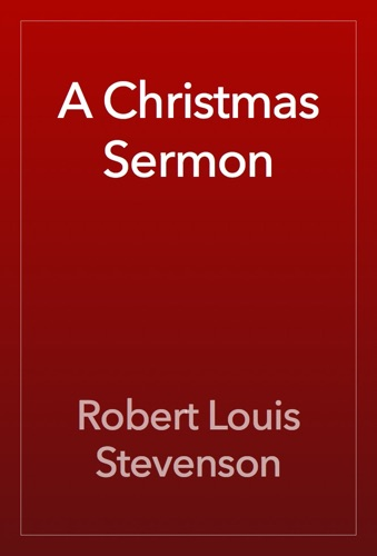 Robert Louis Stevenson - A Christmas Sermon