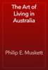 Philip E. Muskett - The Art of Living in Australia жЏ'ењ–