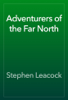 Stephen Leacock - Adventurers of the Far North artwork
