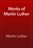 Martin Luther - Works of Martin Luther artwork