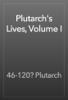 46-120? Plutarch - Plutarch's Lives, Volume I жЏ'ењ–