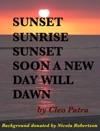 SUNSET SUNRISE SUNSET SOON A NEW DAY WILL DAWN
