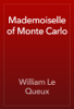 William Le Queux - Mademoiselle of Monte Carlo artwork