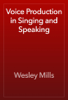 Wesley Mills - Voice Production in Singing and Speaking artwork