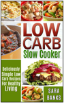 Low Carb Slow Cooker - Deliciously Simple Low Carb Recipes For Healthy Living