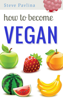 How to Become Vegan - Steve Pavlina