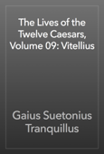 The Lives of the Twelve Caesars, Volume 09: Vitellius
