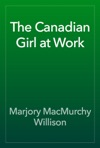 The Canadian Girl At Work
