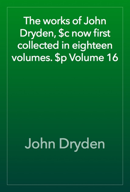 The works of John Dryden, $c now first collected in eighteen volumes. $p Volume 05