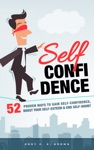 Self Confidence 52 Proven Ways To Gain Self Confidence Boost Your Self Esteem And End Self Doubt