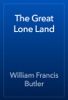 William Francis Butler - The Great Lone Land artwork