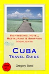 Cuba Travel Guide - Sightseeing Hotel Restaurant  Shopping Highlights Illustrated