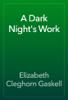 Elizabeth Cleghorn Gaskell - A Dark Night's Work artwork