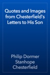 Quotes And Images From Chesterfields Letters To His Son