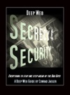 Deep Web Secrecy And Security An Inter-active Guide To The Deep Web And Beyond