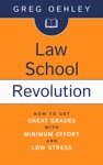 Law School Revolution How To Get Great Grades With Minimum Effort And Low Stress