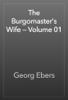 Georg Ebers - The Burgomaster's Wife — Volume 01 artwork