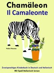 Zweisprachiges Kinderbuch in Deutsch und Italienisch: Chamäleon - Il Camaleonte. Mit Spaß Italienisch lernen