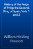 William Hickling Prescott - History of the Reign of Philip the Second, King of Spain, Vols. 1 and 2 artwork