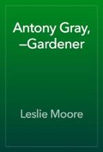 Antony Gray,—Gardener