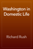 Richard Rush - Washington in Domestic Life artwork