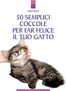50 semplici coccole per far felice il tuo gatto da Arden Moore